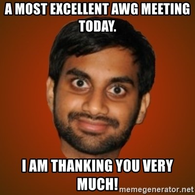 Generic Indian Guy - A most excellent awg meeting today. i am thanking you very much!