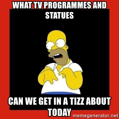 Homer retard - What TV programmes and statues Can we get in a tizz about today