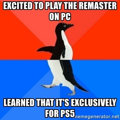 Socially Awesome Awkward Penguin - Excited to play the remaster on PC Learned that it's exclusively for PS5