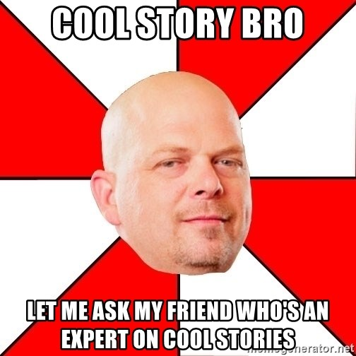 Pawn Stars - Cool Story Bro Let me ask my friend who's an Expert on cool stories