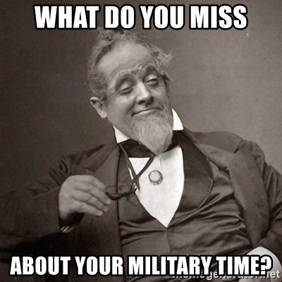 1889 [10] guy - What do you miss about your military time?