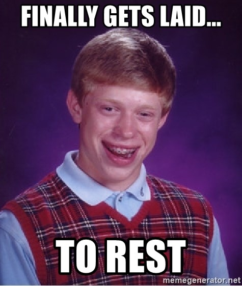 Bad Luck Brian - Finally gets laid... To rest