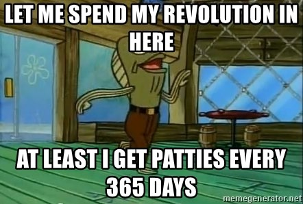 Rev Up Those Fryers - let me spend my revolution in here at least i GET PATTIES EVERY 365 DAYS