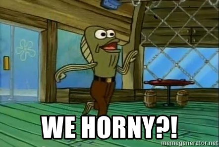 Rev Up Those Fryers - We Horny?!