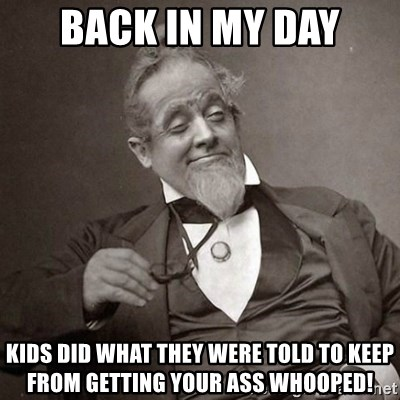 1889 [10] guy - Back in my day Kids did what they were told to keep from getting your ass WHOOPED!