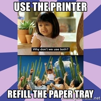 Why don't we use both girl - use the printer refill the paper tray