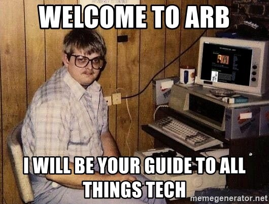 Nerd - welcome to arb I will be your guide to all things tech
