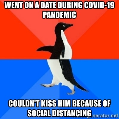 Socially Awesome Awkward Penguin - Went on a date during Covid-19 pandemic Couldn't kiss him because of social distancing