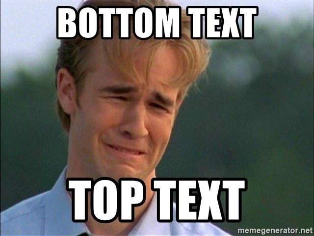 Dawson Crying - bottom text top text