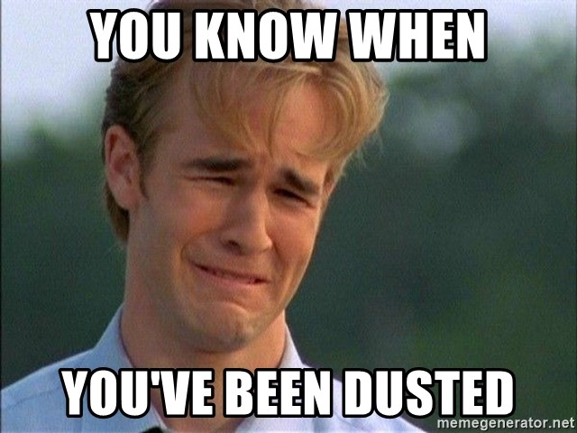 Dawson Crying - you know when you've been dusted