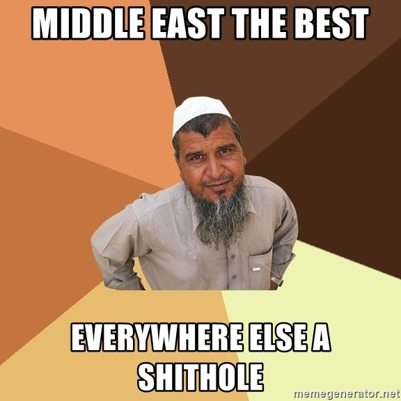 Ordinary Muslim Man - Middle east the best Everywhere else a shithole
