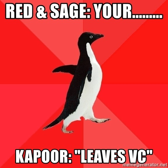 "Socially Awesome Penguin - Red & Sage: Your......... Kapoor: ""Leaves VC"""