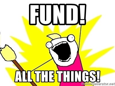 X ALL THE THINGS - Fund! All the things!