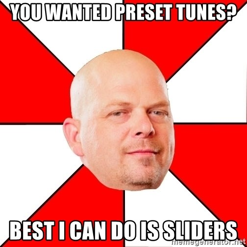 Pawn Stars - You wanted preset tunes? best i can do is sliders