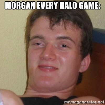 Stoner Stanley - Morgan every halo game: