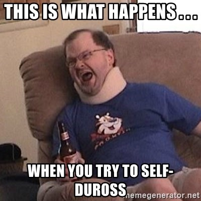 Fuming tourettes guy - this is what happens . . . when you try to self-duross