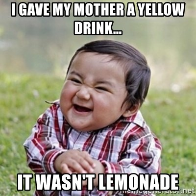 evil toddler kid2 - i gave my mother a yellow drink... it wasn't lemonade