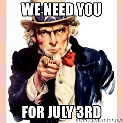 we need you - We Need you  For July 3rd