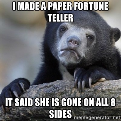 Confession Bear - I made a paper fortune teller It said she is gone on all 8 sides