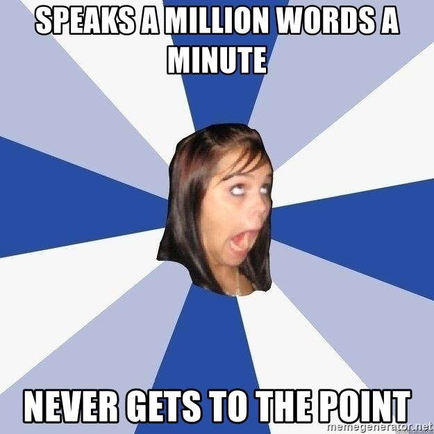 Annoying Facebook Girl - Speaks a million words a minute Never gets to the point
