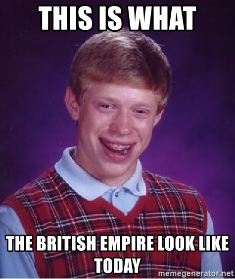Bad Luck Brian - This is what  The british empire look like today