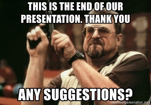 Walter Sobchak with gun - THIS IS THE END OF OUR PRESENTATION. THANK YOU ANY SUGGESTIONS?