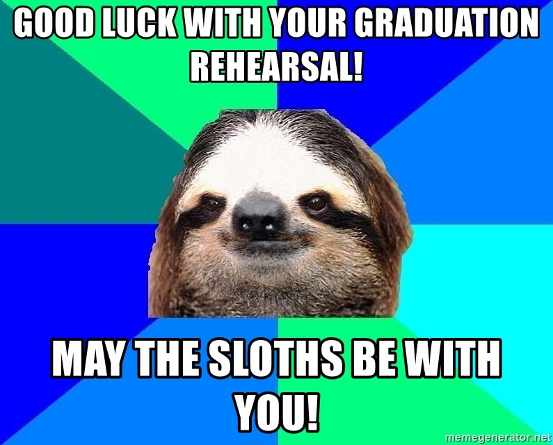 Socially Lazy Sloth - GOOD LUCK WITH YOUR GRADUATION REHEARSAL! MAY THE SLOTHS BE WITH YOU!