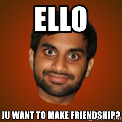 Generic Indian Guy - Ello Ju want to make friendship?