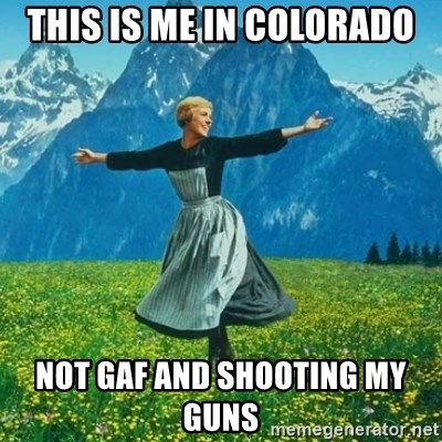Look at All the Fucks I Give - This is me in Colorado Not GAF and shooting my guns