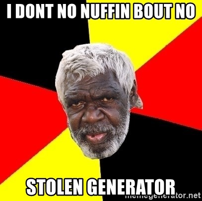 Abo - I dont no nuffin BOUT NO  stolen generator