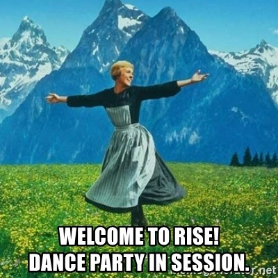 Look at All the Fucks I Give - welcome to rise!                   dance party in session.