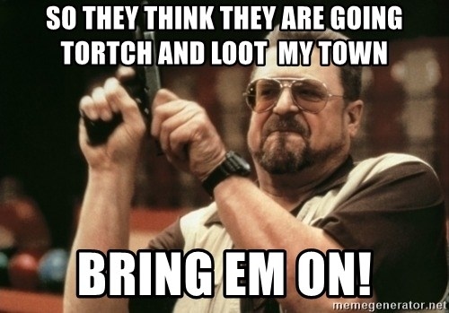 Walter Sobchak with gun - So they think they are going tortch and loot  my town Bring em on!