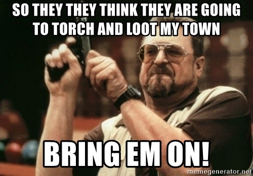 Walter Sobchak with gun - so they they think they are going to torch and loot my town bring em on!