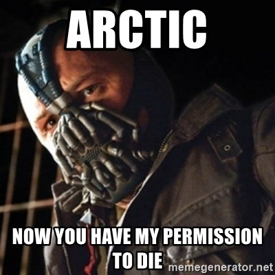 Only then you have my permission to die - Arctic Now you have my permission to die