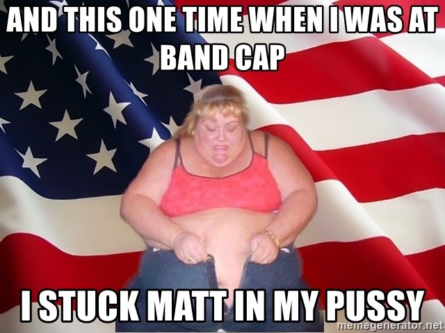 Asinine America - And this one time when I was at band cap I stuck Matt in my pussy