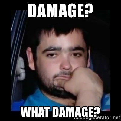 just waiting for a mate - Damage? What damage?