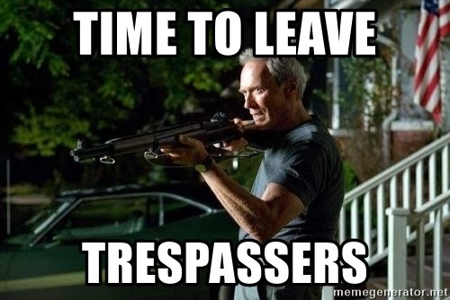 Clint Eastwood Get Off My Lawn - Time to leave Trespassers