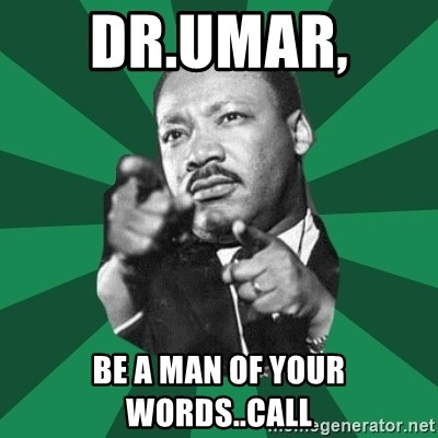 Martin Luther King jr.  - Dr.Umar,  Be a man of your words..Call