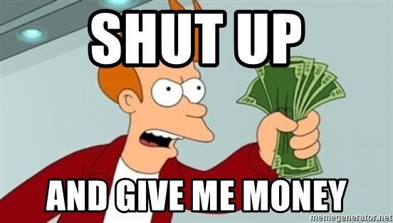 Shut up and take my money Fry blank - SHUT UP And give me Money
