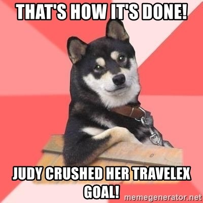 Cool Dog - That's how it's done! Judy crushed her Travelex goal!