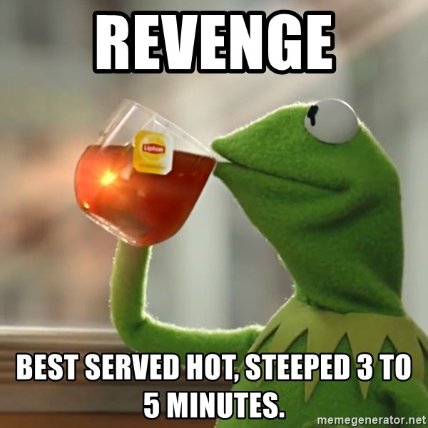 Kermit The Frog Drinking Tea - Revenge  Best served hot, steeped 3 to 5 minutes.
