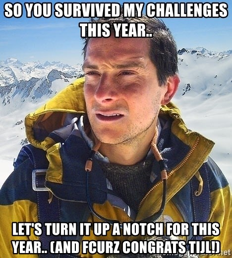 Bear Grylls Loneliness - SO YOU SURVIVED MY CHALLENGES THIS YEAR.. Let's TURN IT UP A NOTCH FOR THIS YEAR.. (AND FCURZ CONGRATS TIJL!)