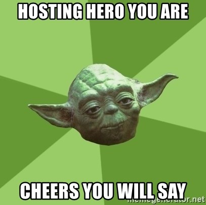 Advice Yoda Gives - Hosting hero you are Cheers you will say