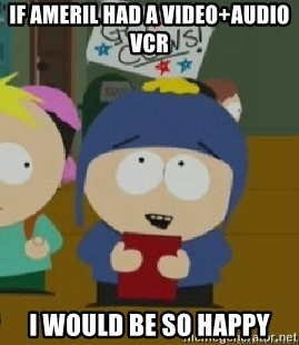 Craig would be so happy - IF AMERIL HAD A VIDEO+AUDIO VCR I WOULD BE SO HAPPY