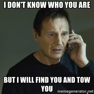 I don't know who you are... - i don't know who you are but i will find you and tow you