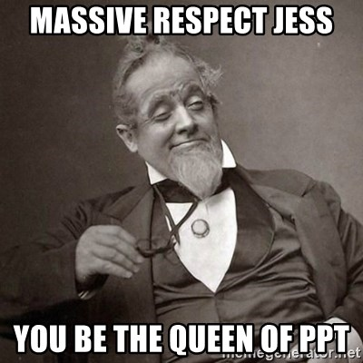 1889 [10] guy - massive respect jess you be the queen of ppt