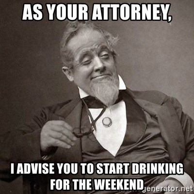 1889 [10] guy - As your attorney,  I advise you to start drinking for the weekend