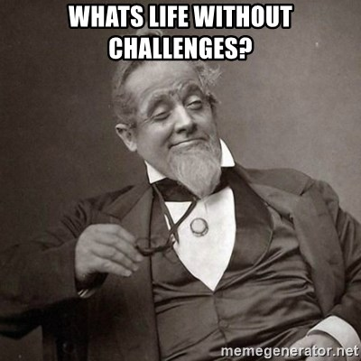 1889 [10] guy - Whats life without challenges?