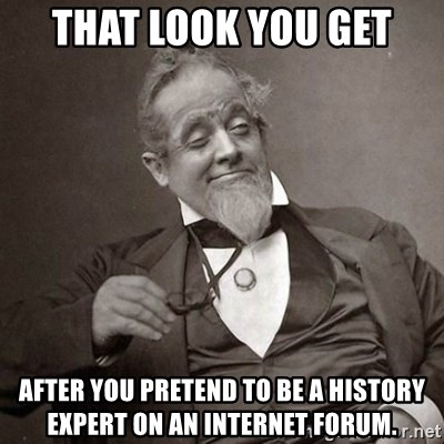 1889 [10] guy - That look you get after you pretend to be a history expert on an internet forum.
