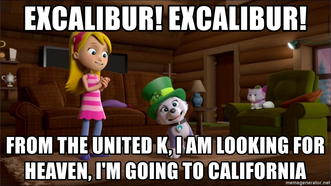 Everest Is Singing - Excalibur! Excalibur! From the United K, I am looking for Heaven, I'm going to California